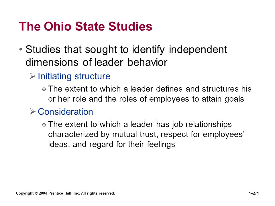 The Ohio State Studies Studies that sought to identify independent dimensions of leader behavior. Initiating structure.