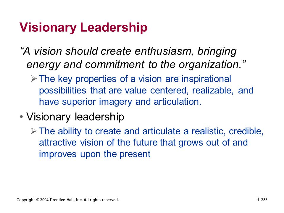 Visionary Leadership A vision should create enthusiasm, bringing energy and commitment to the organization.