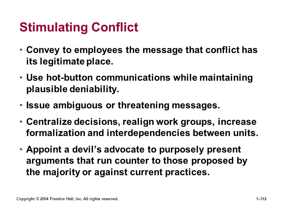 Stimulating Conflict Convey to employees the message that conflict has its legitimate place.