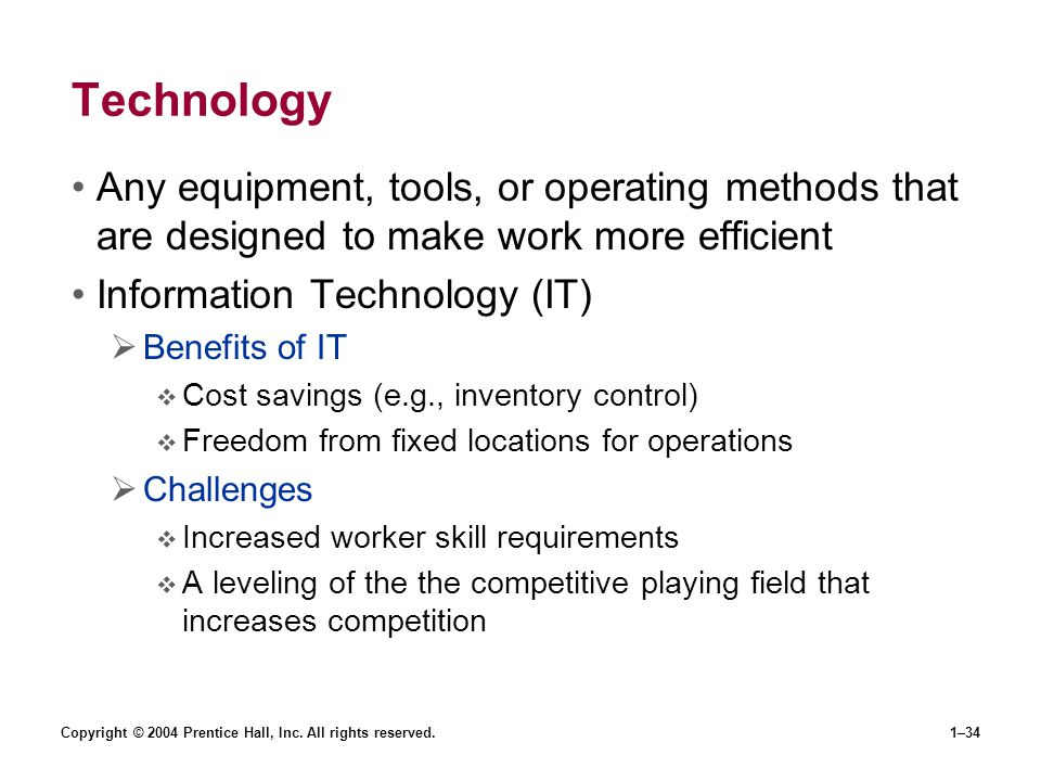 Technology Any equipment, tools, or operating methods that are designed to make work more efficient.