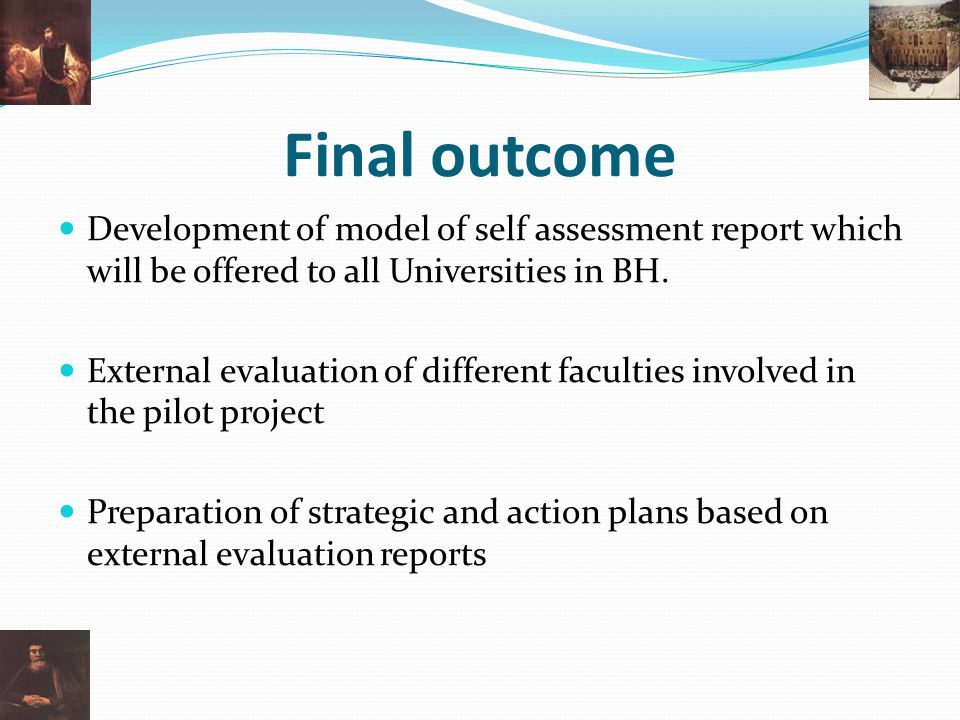 Final outcome Development of model of self assessment report which will be offered to all Universities in BH.