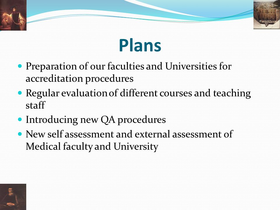Plans Preparation of our faculties and Universities for accreditation procedures. Regular evaluation of different courses and teaching staff.