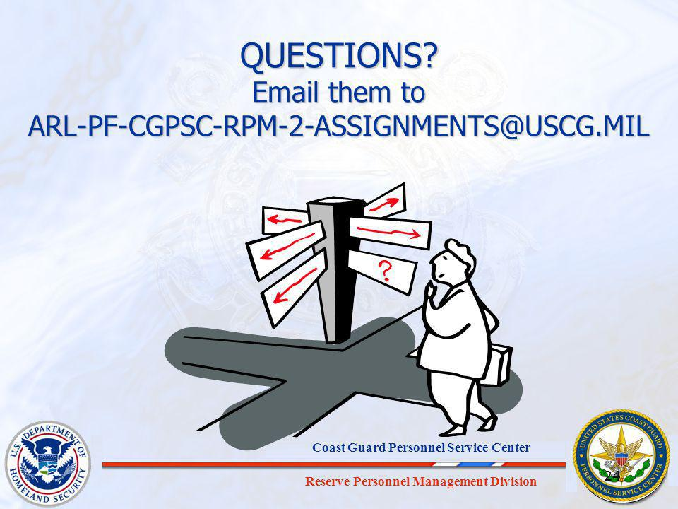 QUESTIONS Email them to ARL-PF-CGPSC-RPM-2-ASSIGNMENTS@USCG.MIL