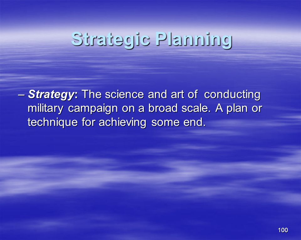 Strategic Planning Strategy: The science and art of conducting military campaign on a broad scale.