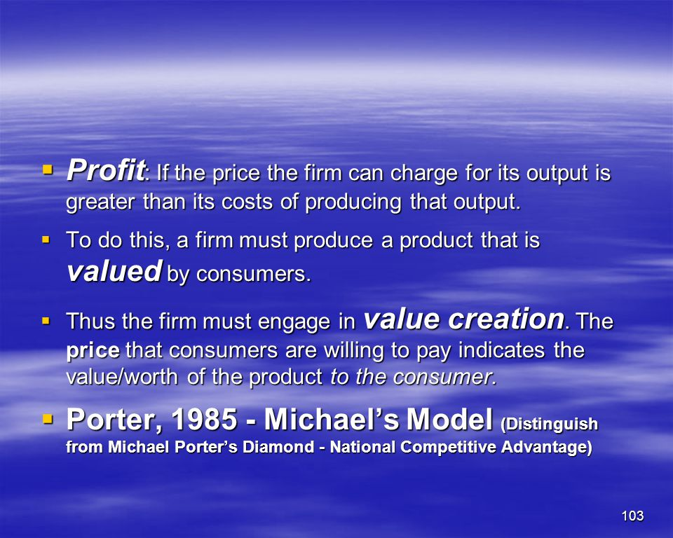 Profit: If the price the firm can charge for its output is greater than its costs of producing that output.
