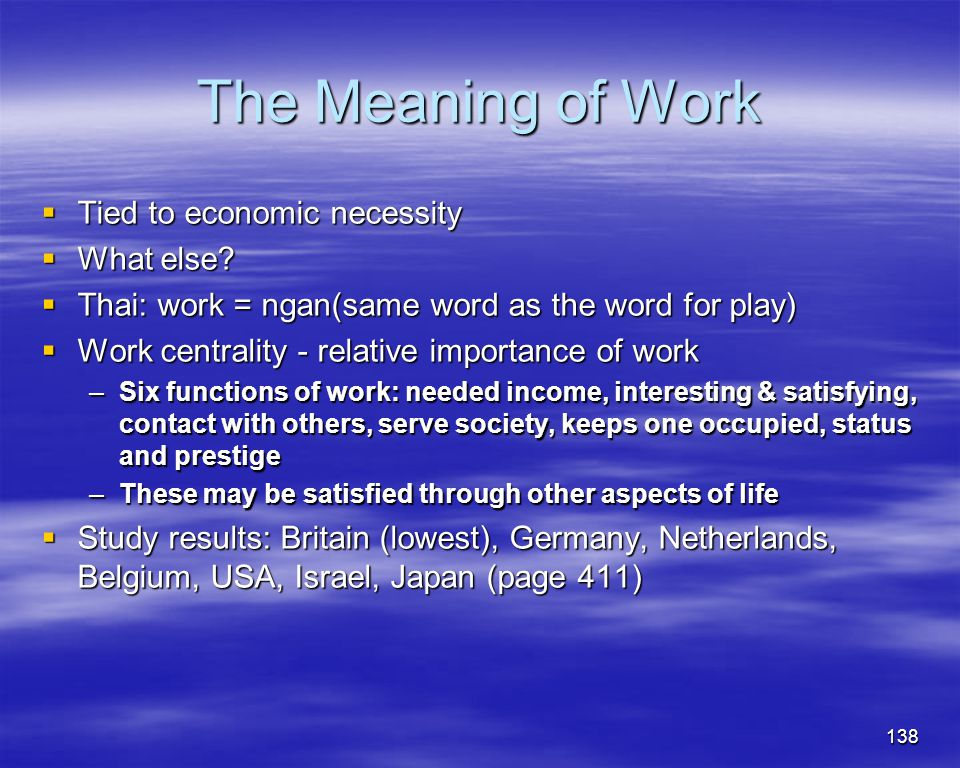 The Meaning of Work Tied to economic necessity What else