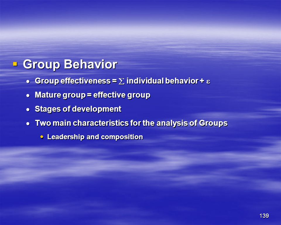 Group Behavior Group effectiveness =  individual behavior + 