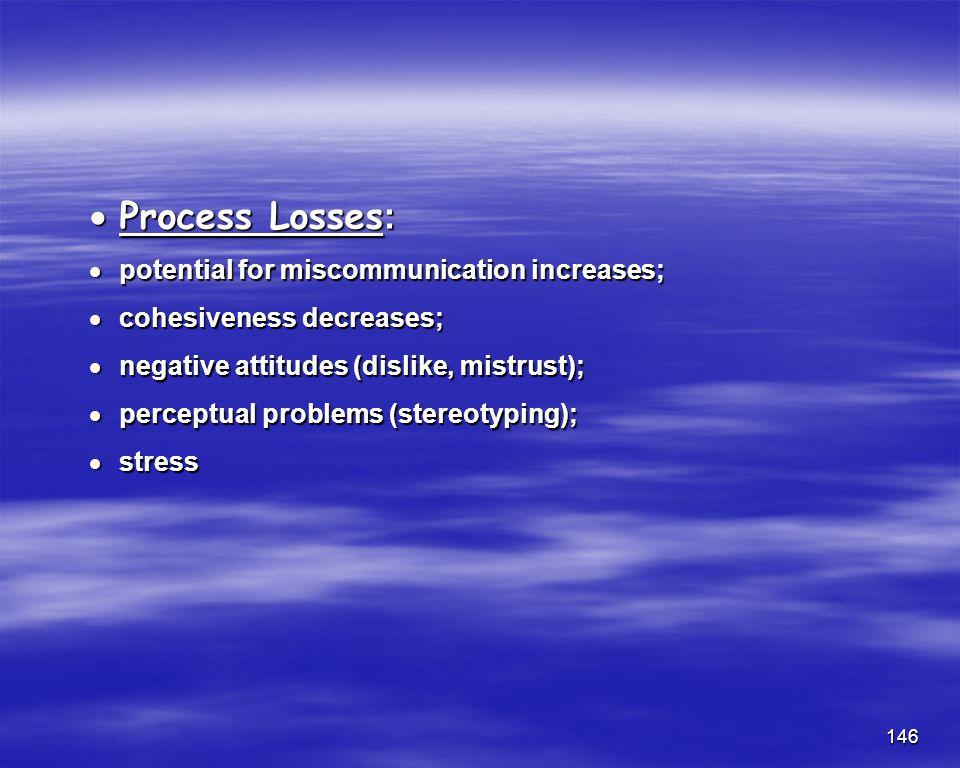 Process Losses: potential for miscommunication increases;