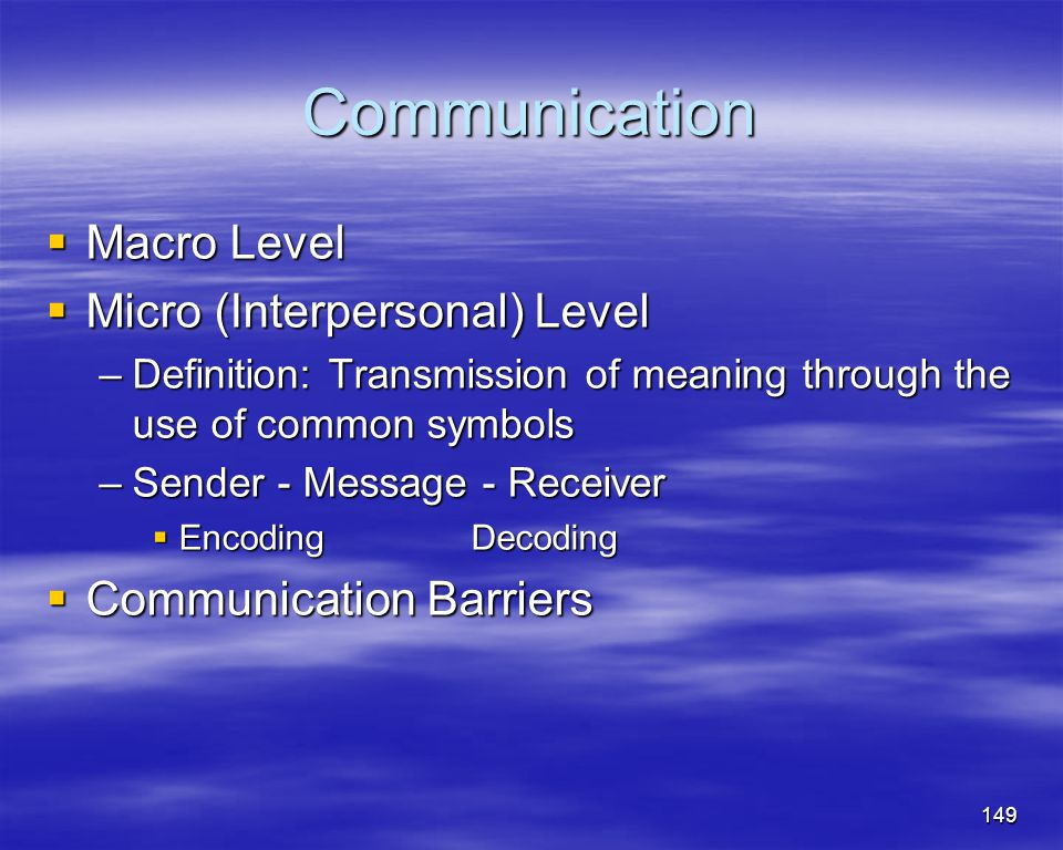 Communication Macro Level Micro (Interpersonal) Level