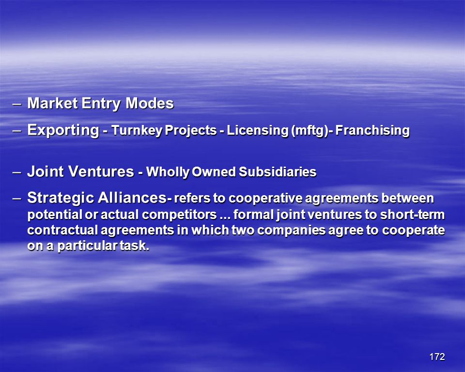 Market Entry Modes Exporting - Turnkey Projects - Licensing (mftg)- Franchising. Joint Ventures - Wholly Owned Subsidiaries.