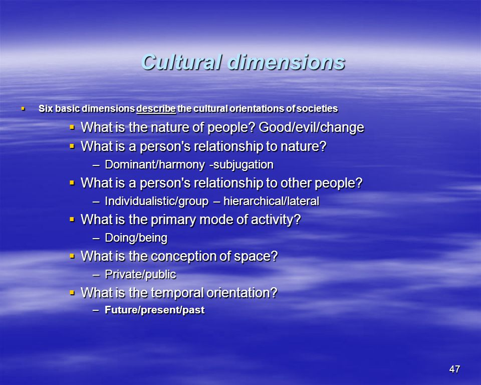 Cultural dimensions What is the nature of people Good/evil/change