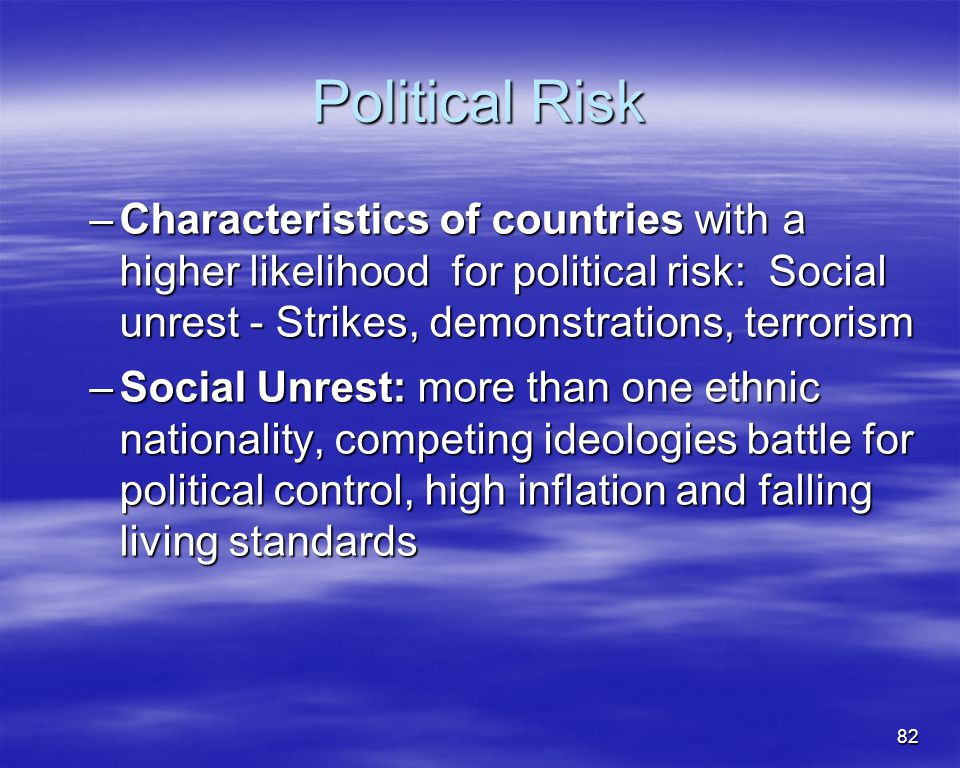 Political Risk Characteristics of countries with a higher likelihood for political risk: Social unrest - Strikes, demonstrations, terrorism.