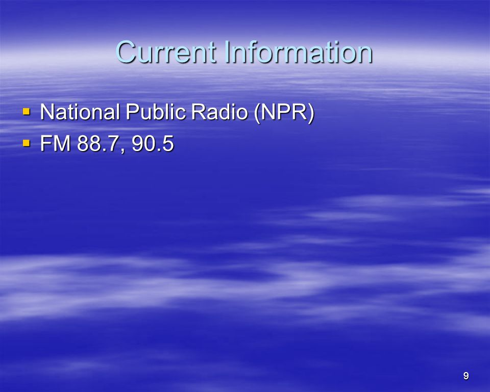Current Information National Public Radio (NPR) FM 88.7, 90.5