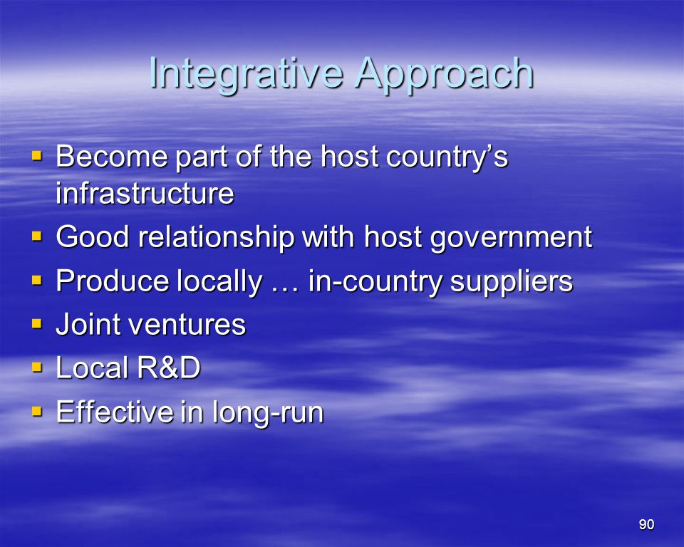 Integrative Approach Become part of the host country's infrastructure