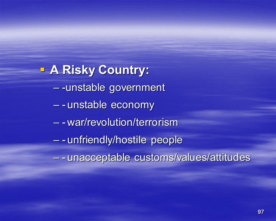 A Risky Country: -unstable government - unstable economy