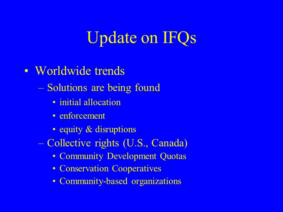 Update on IFQs Worldwide trends Solutions are being found
