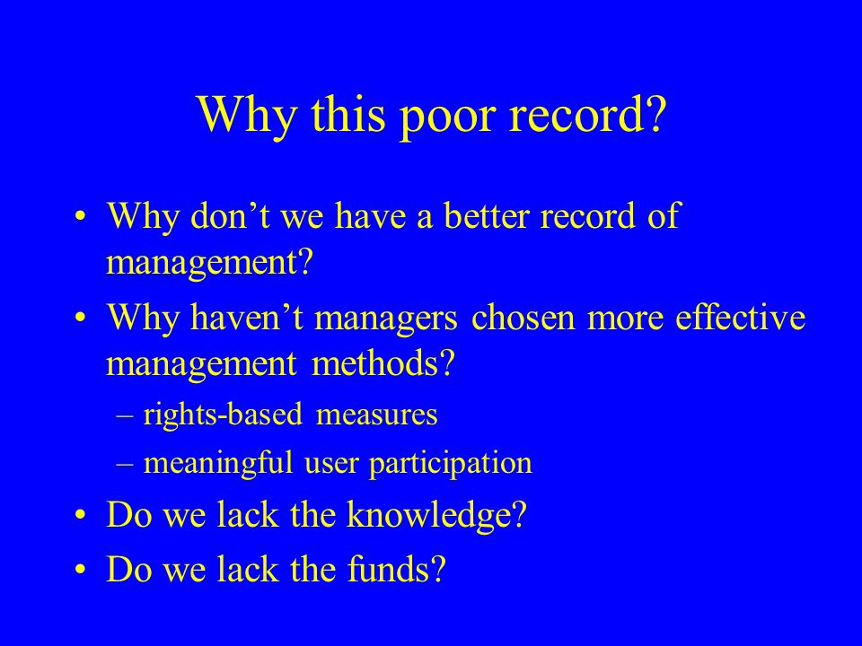 Why this poor record Why don't we have a better record of management