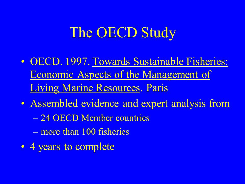 The OECD Study OECD. 1997. Towards Sustainable Fisheries: Economic Aspects of the Management of Living Marine Resources. Paris.