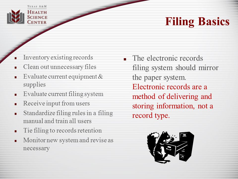 Filing Basics Inventory existing records. Clean out unnecessary files. Evaluate current equipment & supplies.