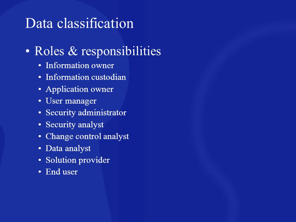 Data classification Roles & responsibilities Information owner