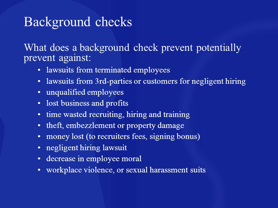 Background checks What does a background check prevent potentially prevent against: lawsuits from terminated employees.