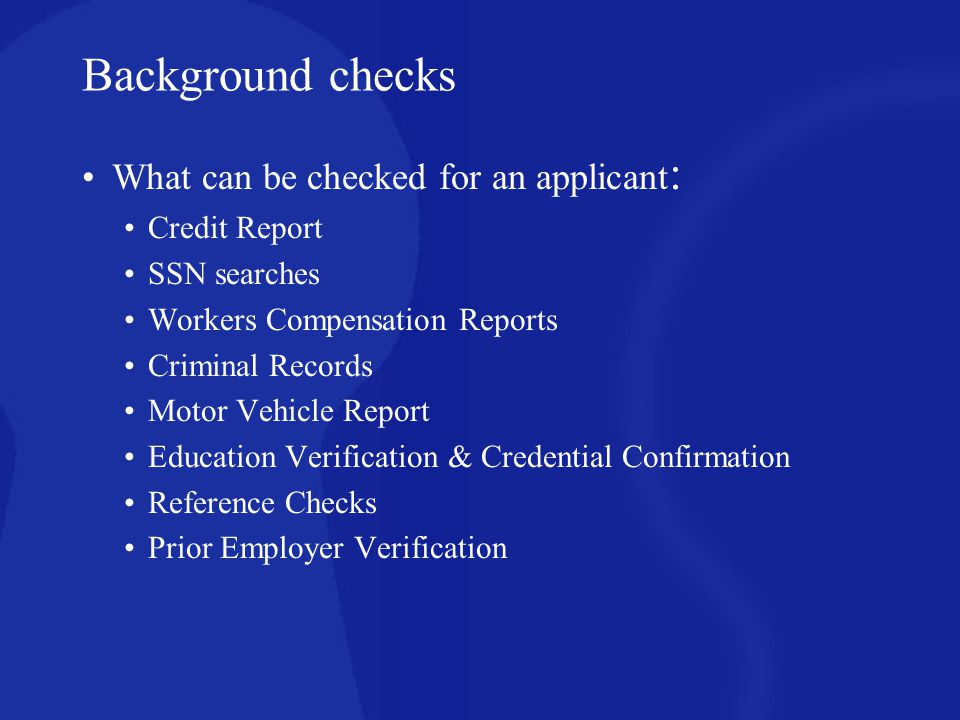 Background checks What can be checked for an applicant: Credit Report