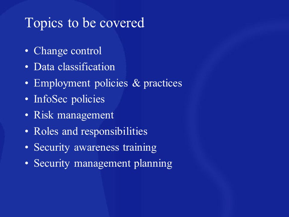 Topics to be covered Change control Data classification