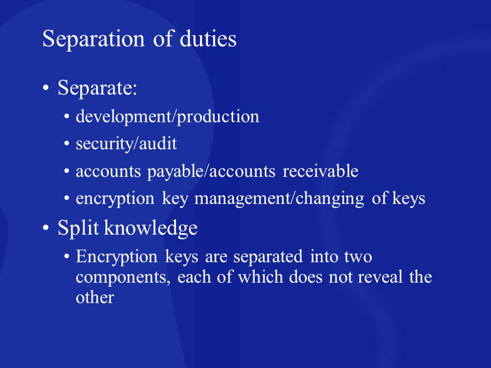 Separation of duties Separate: Split knowledge development/production