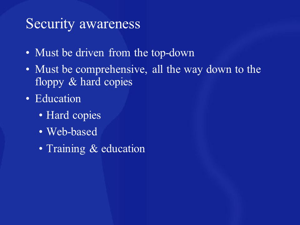 Security awareness Must be driven from the top-down