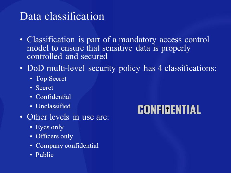 Data classification Classification is part of a mandatory access control model to ensure that sensitive data is properly controlled and secured.