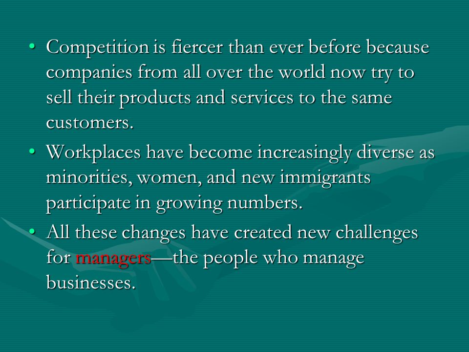 Competition is fiercer than ever before because companies from all over the world now try to sell their products and services to the same customers.