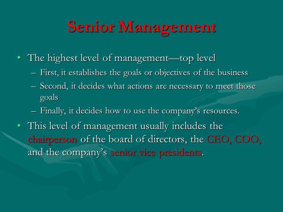Senior Management The highest level of management—top level