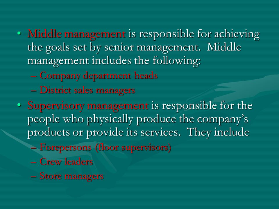 Middle management is responsible for achieving the goals set by senior management. Middle management includes the following: