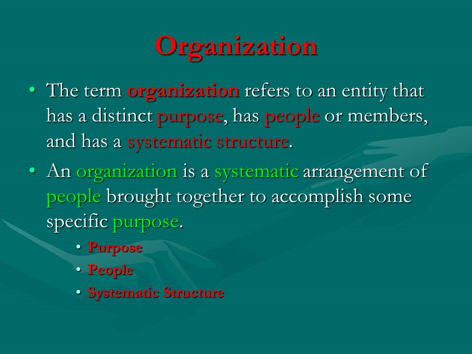 Organization The term organization refers to an entity that has a distinct purpose, has people or members, and has a systematic structure.