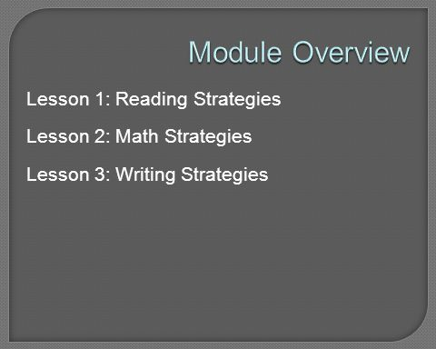 Module Overview Lesson 1: Reading Strategies Lesson 2: Math Strategies Lesson 3: Writing Strategies