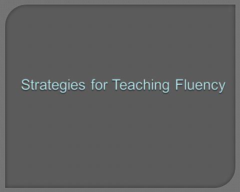 Strategies for Teaching Fluency