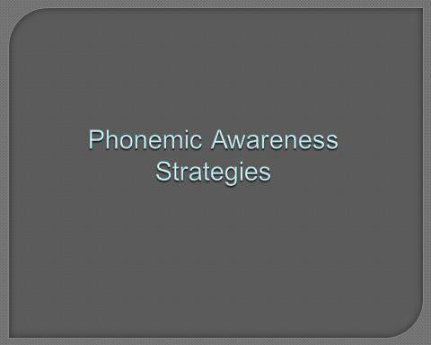 Phonemic Awareness Strategies