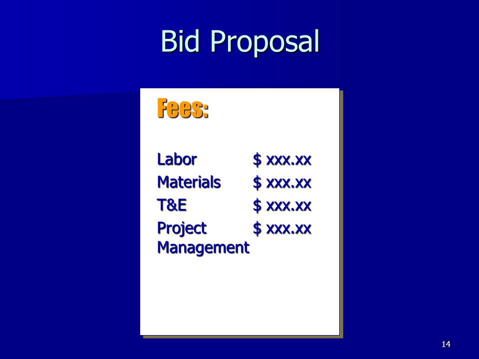 Bid Proposal Fees: Labor $ xxx.xx Materials $ xxx.xx T&E $ xxx.xx
