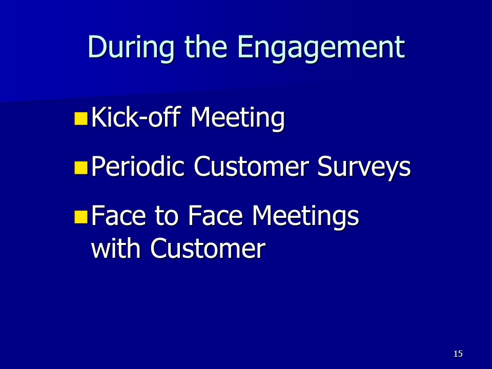 During the Engagement Kick-off Meeting Periodic Customer Surveys