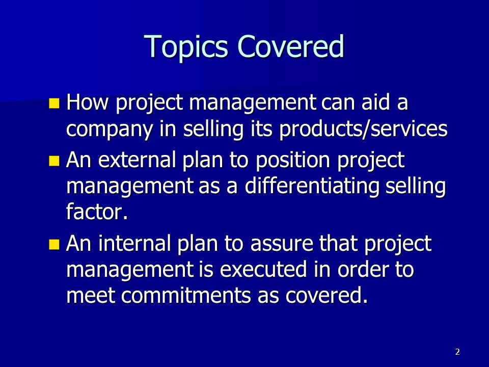 Topics Covered How project management can aid a company in selling its products/services.