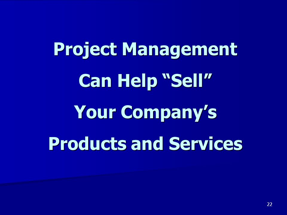 Project Management Can Help Sell Your Company's Products and Services