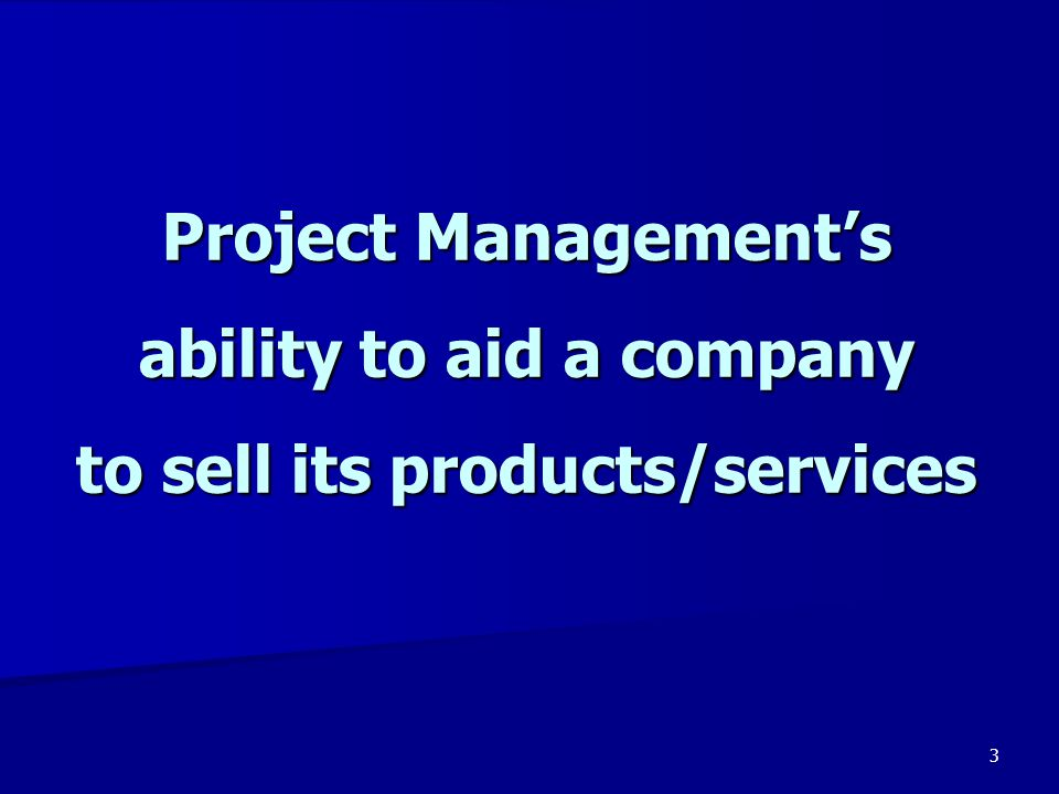 Project Management's ability to aid a company to sell its products/services