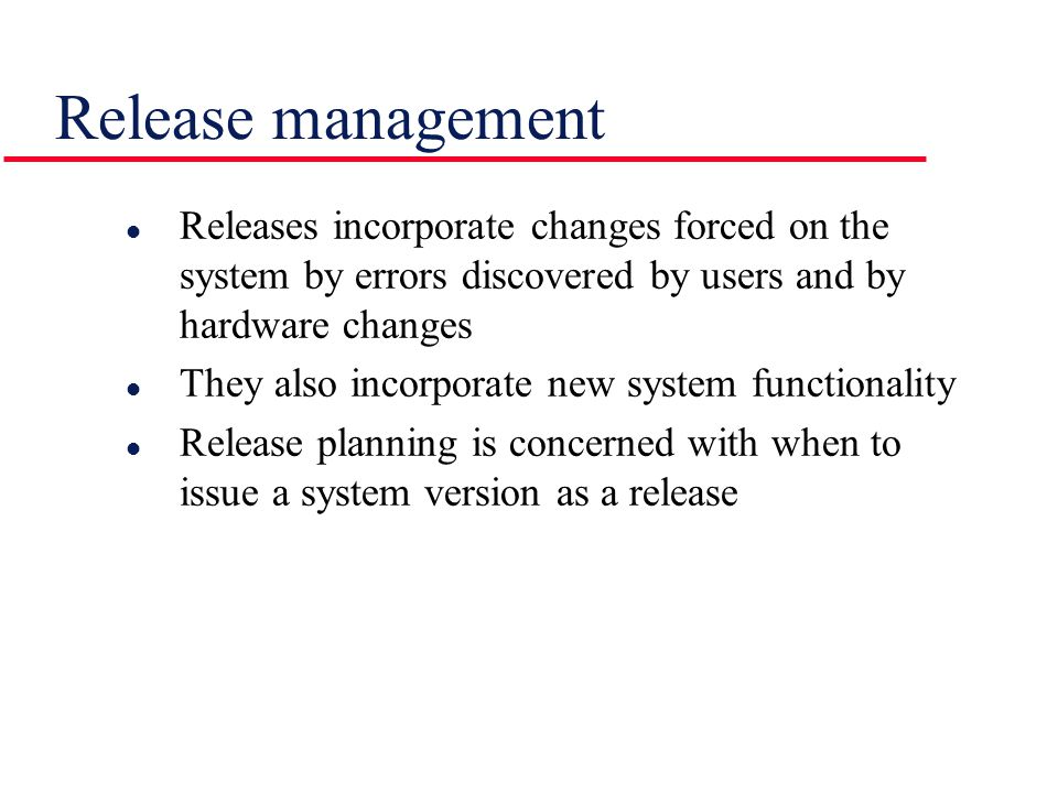 Release management Releases incorporate changes forced on the system by errors discovered by users and by hardware changes.
