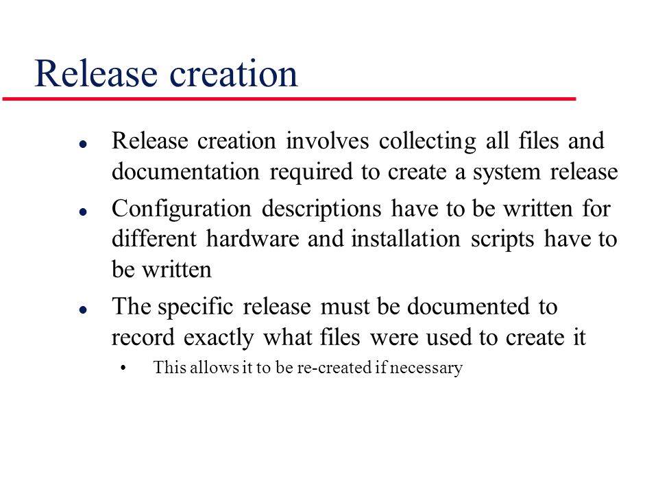 Release creation Release creation involves collecting all files and documentation required to create a system release.