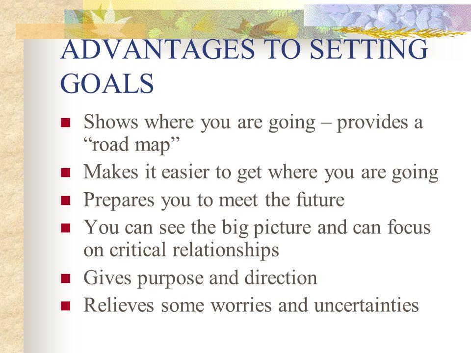 ADVANTAGES TO SETTING GOALS