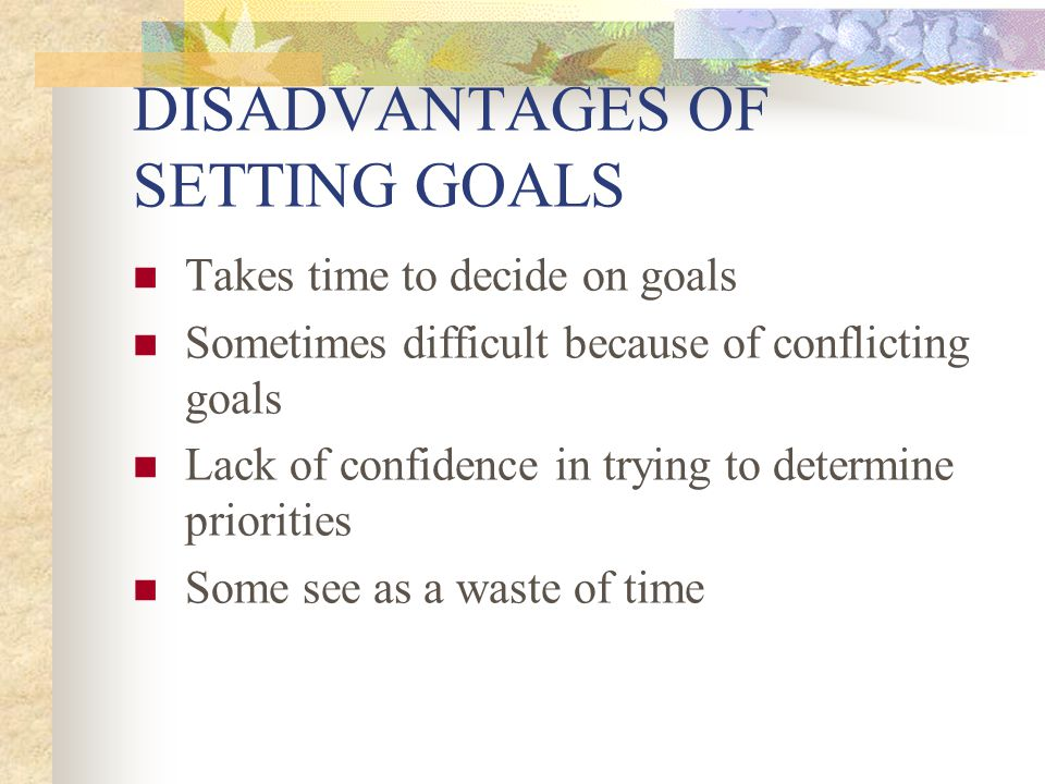DISADVANTAGES OF SETTING GOALS