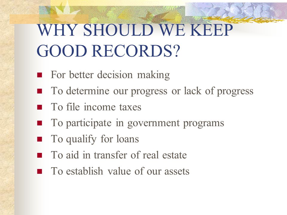 WHY SHOULD WE KEEP GOOD RECORDS