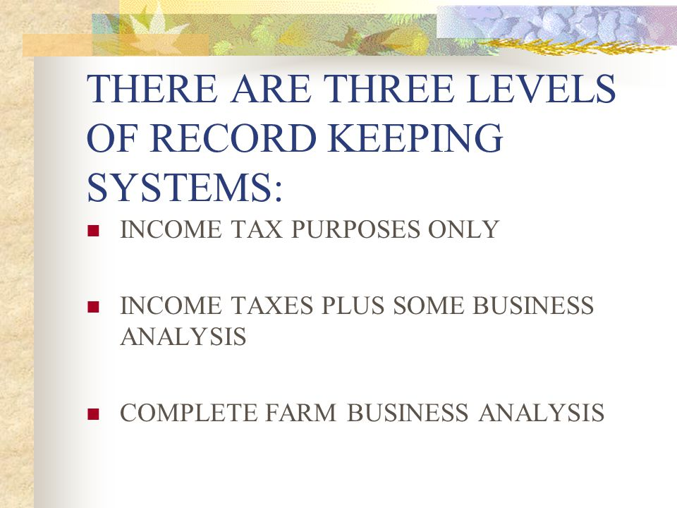 THERE ARE THREE LEVELS OF RECORD KEEPING SYSTEMS:
