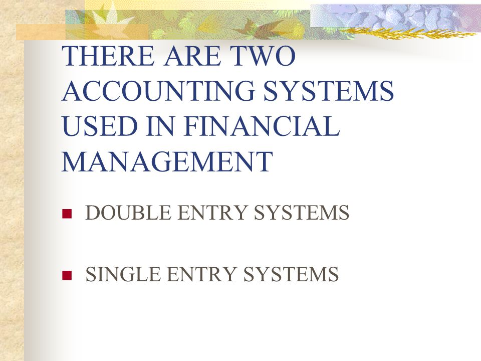 THERE ARE TWO ACCOUNTING SYSTEMS USED IN FINANCIAL MANAGEMENT