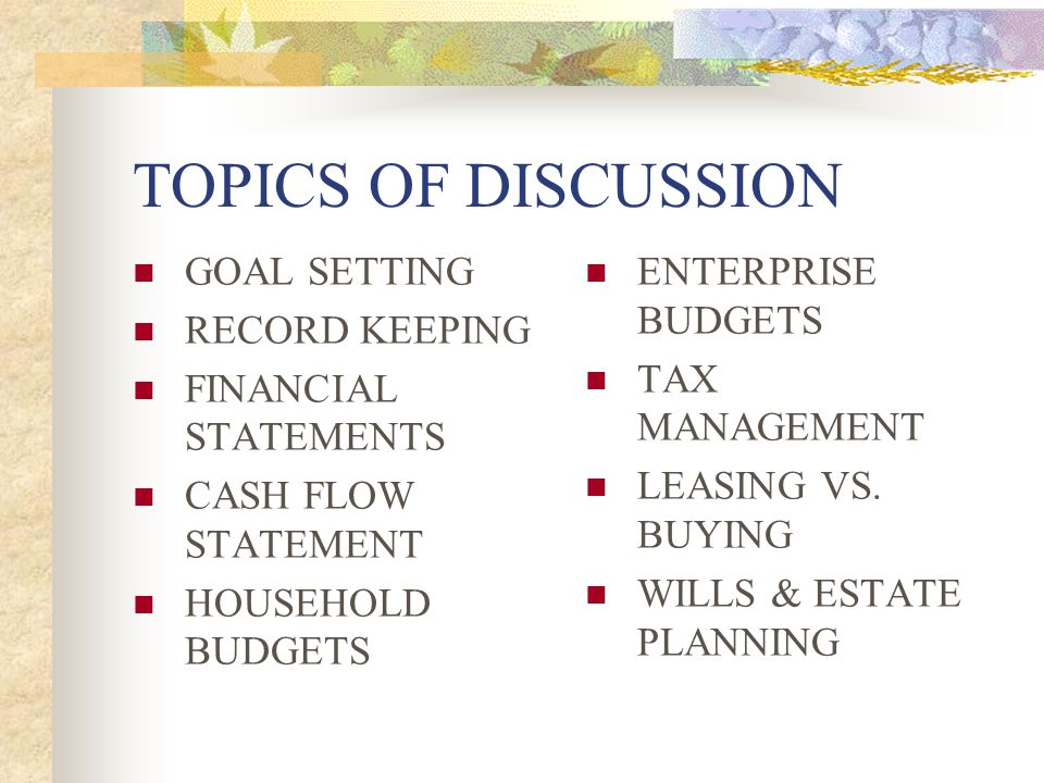TOPICS OF DISCUSSION GOAL SETTING RECORD KEEPING FINANCIAL STATEMENTS